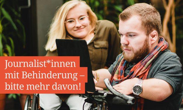 Journalist*innen mit Behinderung – Bitte mehr davon!